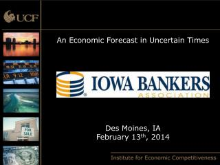 An Economic Forecast in Uncertain Times Des Moines, IA February 13 th , 2014