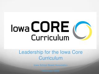 Leadership for the Iowa Core Curriculum Iowa School Board Association  November 2009