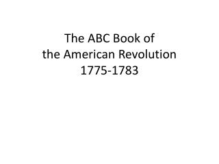 The ABC Book of the American Revolution  1775-1783
