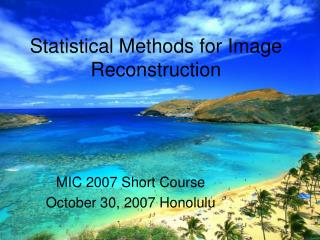 Statistical Methods for Image Reconstruction
