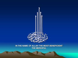 IN THE NAME OF ALLAH THE MOST BENEFICIENT THE MERCIFUL