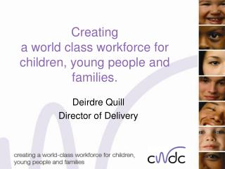 Creating   a world class workforce for children, young people and families.