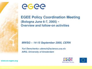 EGEE Policy Coordination Meeting  (Bologna June 6-7, 2005)  -  Overview and follow-on activities
