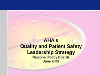 AHA's Quality and Patient Safety Leadership Strategy Regional Policy Boards June 2005