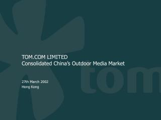 TOM.COM LIMITED Consolidated China's Outdoor Media Market