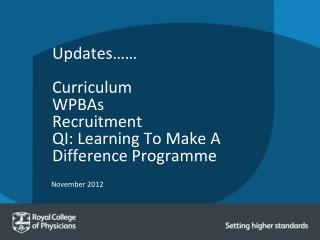 Updates…… Curriculum WPBAs Recruitment QI: Learning To Make A Difference Programme