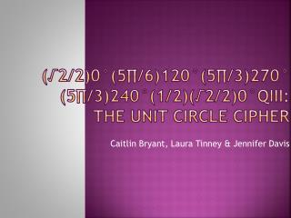 (√2/2)0°(5∏/6)120°(5∏/3)270°(5∏/3)240°(1/2)(√2/2)0°QIII: the unit circle cipher