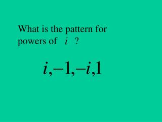 What is the pattern for powers of       ?