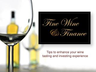 Tips to enhance your wine tasting and investing experience