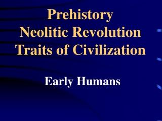 Prehistory Neolitic Revolution Traits of Civilization