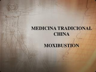 MEDICINA TRADICIONAL  CHINA MOXIBUSTION