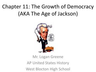 Chapter 11: The Growth of Democracy (AKA The Age of Jackson)