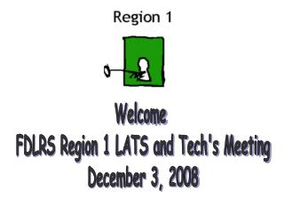 Welcome  FDLRS Region 1 LATS and Tech's Meeting December 3, 2008