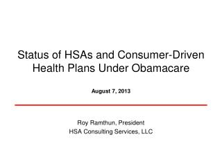 Status of HSAs and Consumer-Driven Health Plans Under Obamacare August 7, 2013