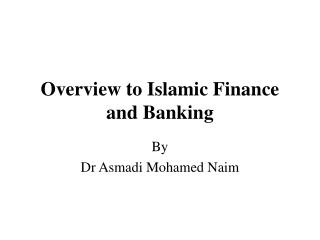 Overview to Islamic Finance and Banking