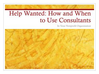 Help Wanted: How and When to Use Consultants