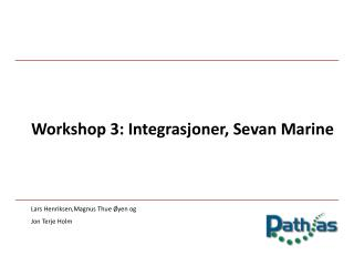 Workshop 3:  Integrasjoner ,  Sevan Marine