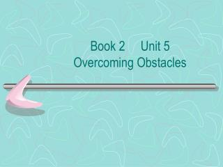Book 2     Unit 5 Overcoming Obstacles