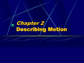 Chapter 2 Describing Motion
