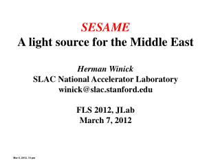 SESAME A light source for the Middle East Herman Winick SLAC National Accelerator Laboratory