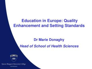 Education in Europe: Quality Enhancement and Setting Standards Dr Marie Donaghy