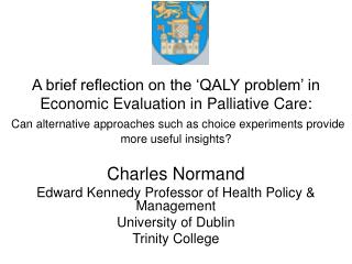 Charles Normand Edward Kennedy Professor of Health Policy & Management University of Dublin