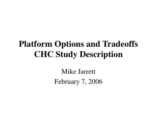 Platform Options and Tradeoffs CHC Study Description