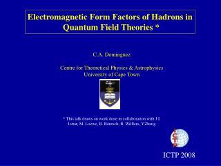 C.A. Dominguez Centre for Theoretical Physics & Astrophysics University of Cape Town