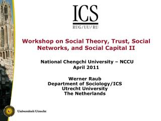Werner Raub Department of Sociology/ICS Utrecht University The Netherlands