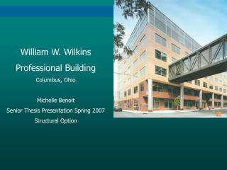 William W. Wilkins Professional Building Columbus, Ohio Michelle Benoit