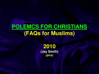 POLEMCS FOR CHRISTIANS (FAQs for Muslims) 2010 (Jay Smith) ( pics )