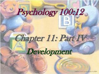 Psychology 100:12 Chapter 11: Part IV Development