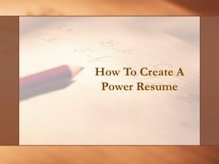 How To Create A  Power Resume