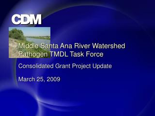 Middle Santa Ana River Watershed Pathogen TMDL Task Force Consolidated Grant Project Update