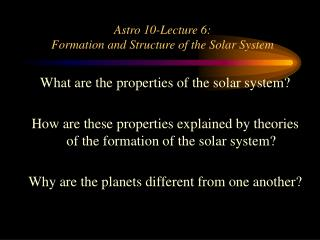 Astro 10-Lecture 6: Formation and Structure of the Solar System