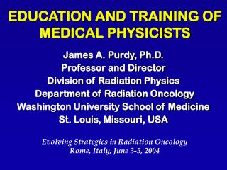 EDUCATION AND TRAINING OF MEDICAL PHYSICISTS