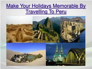 Make Your Holidays memorable By Travelling To Peru