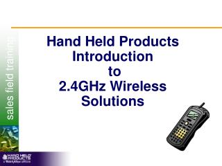 Hand Held Products Introduction  to  2.4GHz Wireless Solutions