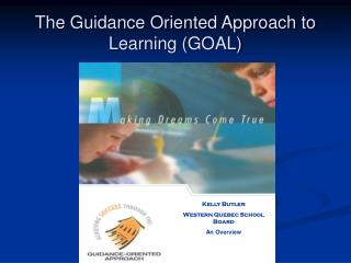 The Guidance Oriented Approach to Learning (GOAL)