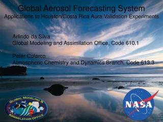 Global Aerosol Forecasting System Applications to Houston/Costa Rica Aura Validation Experiments