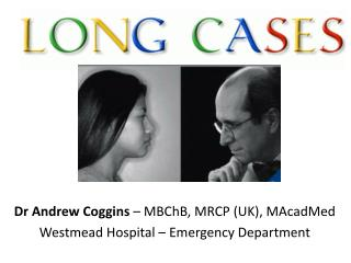 Dr Andrew Coggins  – MBChB, MRCP (UK), MAcadMed Westmead Hospital – Emergency Department