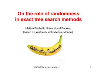 On the role of randomness  in exact tree search methods
