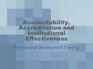 Accountability, Accreditation and Institutional Effectiveness