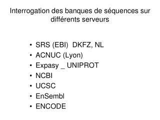 Interrogation des banques de séquences sur différents serveurs