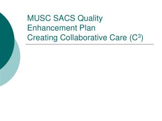 MUSC SACS Quality Enhancement Plan Creating Collaborative Care (C 3 )