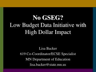 No GSEG? Low Budget Data Initiative with High Dollar Impact