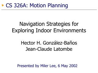 Navigation Strategies for Exploring Indoor Environments Hector H. González-Baños