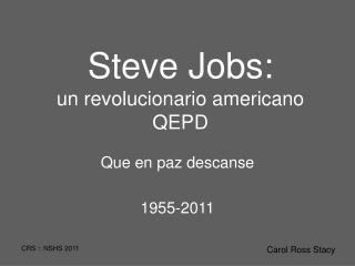 Steve Jobs: un revolucionario americano QEPD