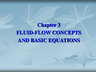 Chapter 3 FLUID-FLOW CONCEPTS AND BASIC EQUATIONS