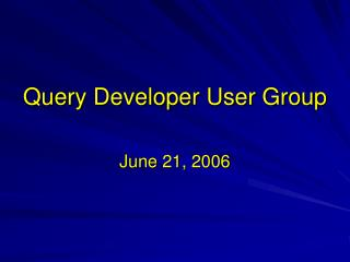 Query Developer User Group
